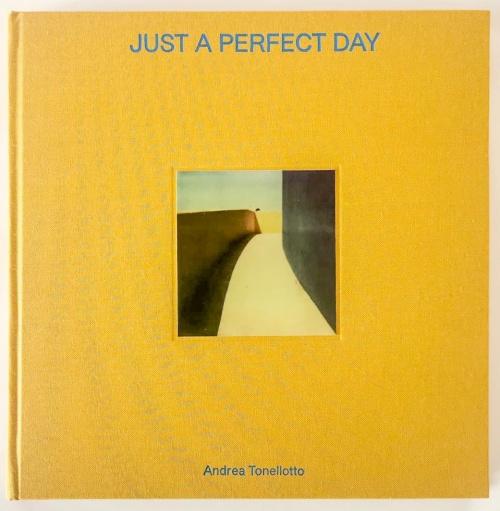 JUST A PERFECT DAY Libro e fotografie di Andrea Tonellotto da Solution Area